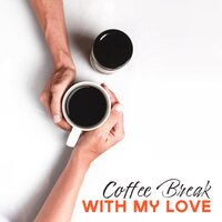 Coffee Break with My Love – Smooth Jazz Relaxing Music, Easy Listening Melodies for Couple's Meeting, Soft Background Sounds for Cafe, Calming Down, Stress Relief — Lounge Café, Smooth Jazz Band, Jazz Lounge Zone