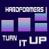 Turn It Up — Hardformers