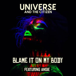 Blame It on My Body — Angie, Universe and The Citizen