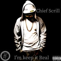 I'm Keep It Real — Chief Scrill