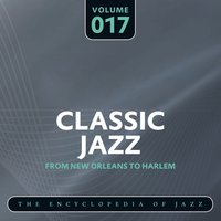 Classic Jazz - The Encyclopedia of Jazz - From New Orleans to Harlem, Vol. 17 — сборник