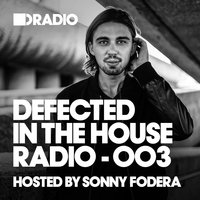 Defected In The House Radio Show: Episode 003 (hosted by Sonny Fodera) — Defected Radio