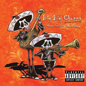 Retro Hendrix, Chuck Wavy - Big Big Choppa