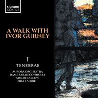 A Walk with Ivor Gurney — Nigel Short, Tenebrae, Aurora Orchestra, Various Composers