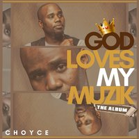 God Loves My Muzik — C H O Y C E