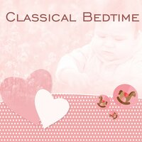 Classical Bedtime – Sweet Sounds for Baby, Effect Lullabies, Deep Sleep, Haydn, Schubert — Rockabye Lullaby