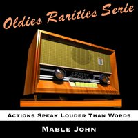 Actions Speak Louder Than Words — Mable John