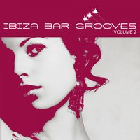 Chill, Lounge & Deep House Vol.02 — Ibiza Bar Grooves