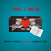That's What I Love About Her — Khaotic, Money Rod