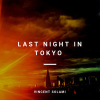 Last Night In Tokyo — Vincent Solami