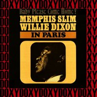 In Paris, Baby Please Come Home! — Willie Dixon, Memphis Slim, Memphis Slim, Willie Dixon