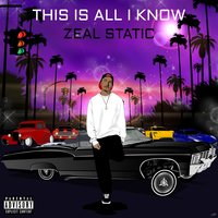 This Is All I Know — Zeal Static