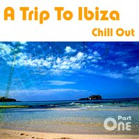 A Trip To Ibiza Chill Out, Part 1 — сборник