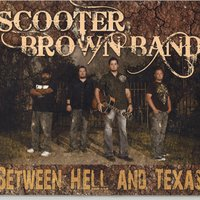 Between Hell and Texas — Scooter Brown Band