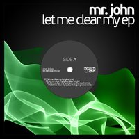 Let Me Clear My — Mr. John