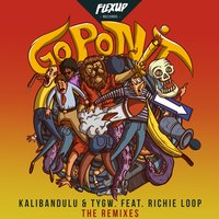 Go Pon It — Richie Loop, Kalibandulu, TYGW
