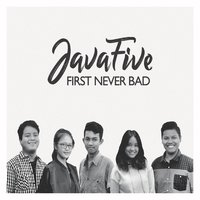 First Never Bad — Java FIve