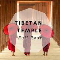 Tibetan Temple: Full Rest, Quiet Night and Wonderful Morning, Asian World, Buddhist Music for Yoga Practice — Tibet Academy