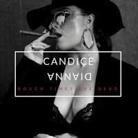 Rough Times Are Dead — Candice Dianna