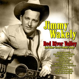 Red River Valley and Other Great Cowboy Songs — Jimmy Wakely
