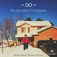 We Are Here to Connect — Brock Hewitt: Stories in Sound