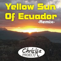 Yellow Sun of Ecuador - Remix — Chrisma Project