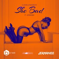 She Bad — DJ Bob, Fabobeatz, Jermanee