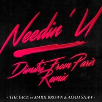 Needin' U — Mark Brown, The Face, Adam Shaw