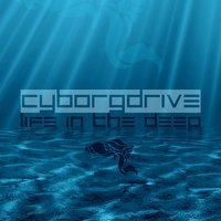 Life in the Deep — Cyborgdrive