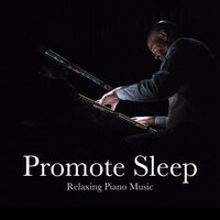 Promote Sleep - Bach and Choping for Deep Sleep, Relaxing Piano Music and Classical Music to Find Relaxation and Peace — Calming Piano Music & Piano Tribute Players