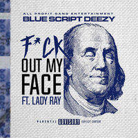 Fuck out My Face — BlueScriptDeezy, Lady Ray