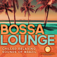 Bossa Lounge: Chilled Relaxing Sounds of Brazil — сборник