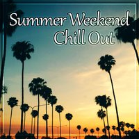 Summer Weekend Chill Out – Summer Vibes of Chill Out Music, Relax, Open Bar, Spring Break, Summertime Chill, Electronic Music, Sunrise — Chillout Lounge