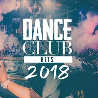 Dance Club Hits 2018 — #1 Hits Now, Ibiza Dance Party, Ultimate Dance Hits