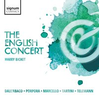 The English Concert: Dall'abaco, Porpora, Marcello, Tartini, Telemann — The English Concert, Harry Bicket, Various Composers, Adrian Peacock
