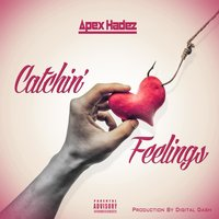 Catchin Feelings — Apex Hadez