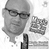 Music Tells You Everything! — Mario Ferrini, Imblosion