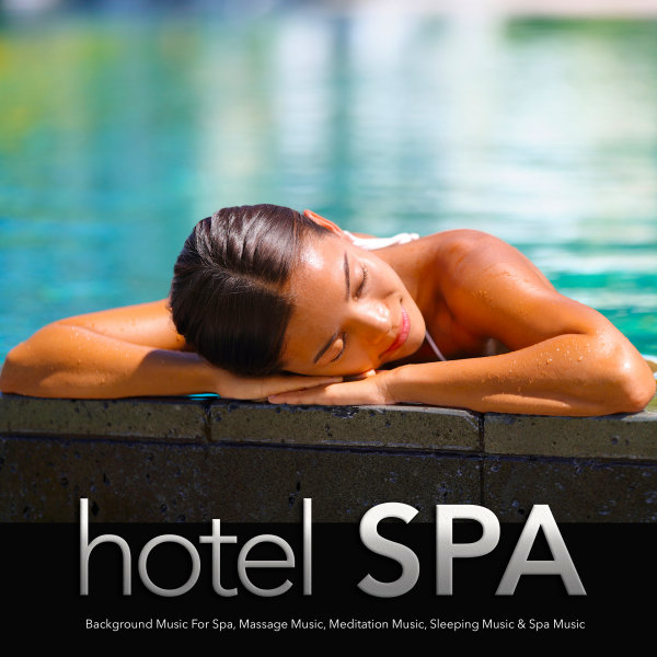 Hotel Spa: Background Music For Spa, Massage Music