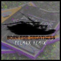 Born for Greatness — Papa Roach, FelMax