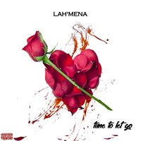 Time to Let Go — Lah'mena