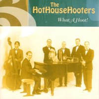 What a Hoot! — The Hot House Hooters
