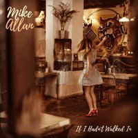 If I Hadn't Walked In — Mike Allan