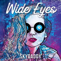 Wide Eyes — SkyDaddy