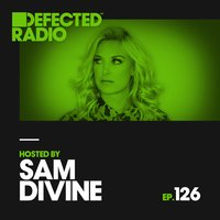 Defected Radio Episode 126 (hosted by Sam Divine) — Defected Radio
