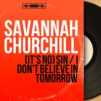 (It's No) Sin / I Don't Believe in Tomorrow — Savannah Churchill