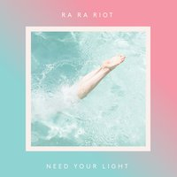 Need Your Light — Ra Ra Riot