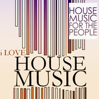 I Love House Music (House Music for the People) — сборник