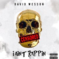 I Ain't Rappin — David Wesson