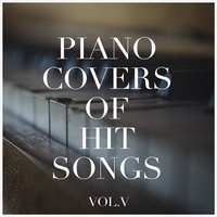 Piano Covers of Hit Songs, Vol. 5 — Relaxing Piano Music Consort, Cover Me Piano, Relaxing Piano Music, Piano Tribute Players