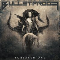 Forsaken One — Bullet-Proof